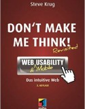 Don't make me think!: Web Usability: Das intuitive Web