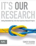 It's Our Research – Getting Stakeholder Buy-in for User Experience Research Projects