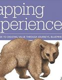 Mapping Experiences: A Complete Guide to creating Value through Journeys, Blueprints & Diagrams